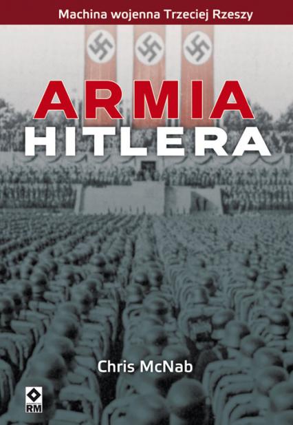 Armia Hitlera Machina wojenna III Rzeszy - Chris McNab | okładka