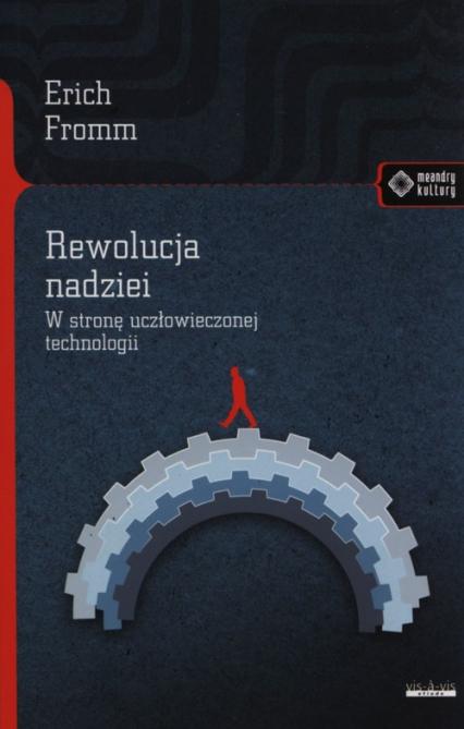 Rewolucja nadziei W stronę uczłowieczonej technologii - Erich Fromm | okładka
