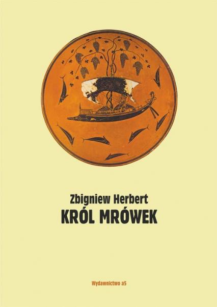 Król mrówek Prywatna mitologia - Zbigniew Herbert | okładka