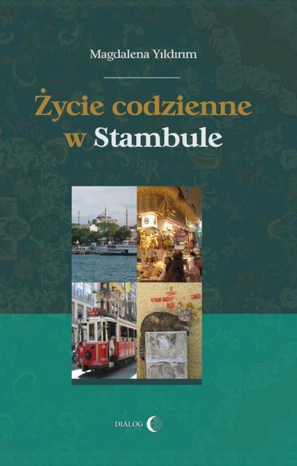 Życie codzienne w Stambule - Magdalena Yildirim | okładka