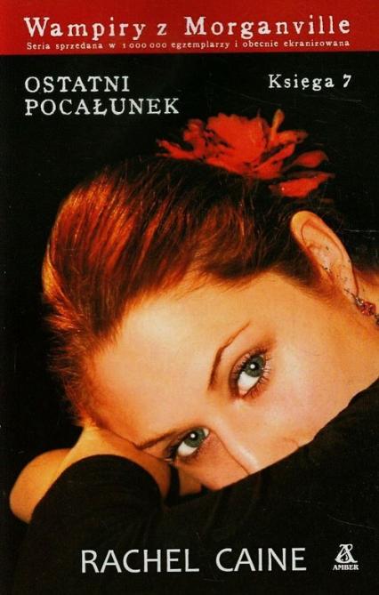Wampiry z Morganville 7 Ostatni pocałunek - Rachel Caine | okładka