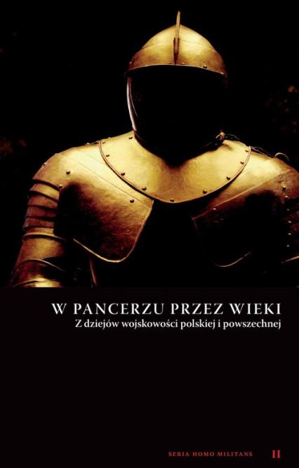 W pancerzu przez wieki Z dziejów wojskowości polskiej i powszechnej - Zbiorowa Praca | okładka