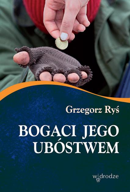 Bogaci Jego ubóstwem - Grzegorz Ryś | okładka