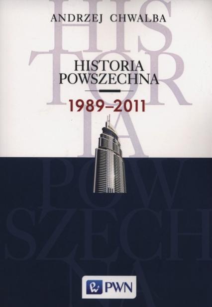 Historia powszechna 1989-2011 - Andrzej Chwalba | okładka