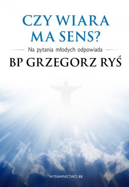 Czy wiara ma sens? Na pytania młodych odpowiada bp Grzegorz Ryś - Grzegorz Ryś | okładka