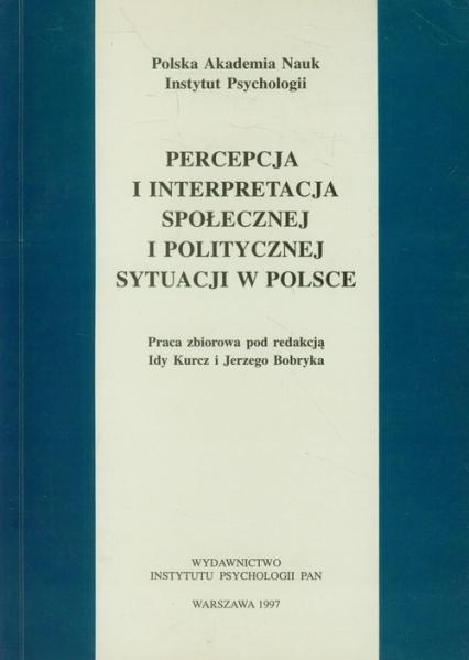 Percepcja i interpretacja społecznej i politycznej sytuacji w Polsce - zbiorowa Praca | okładka