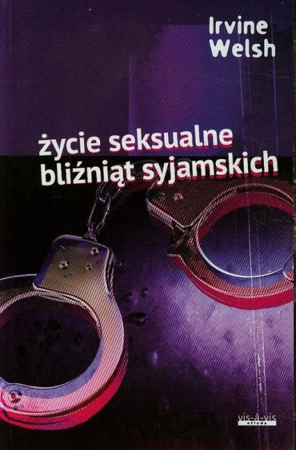 Życie seksualne bliźniąt syjamskich - Irvine Welsh | okładka