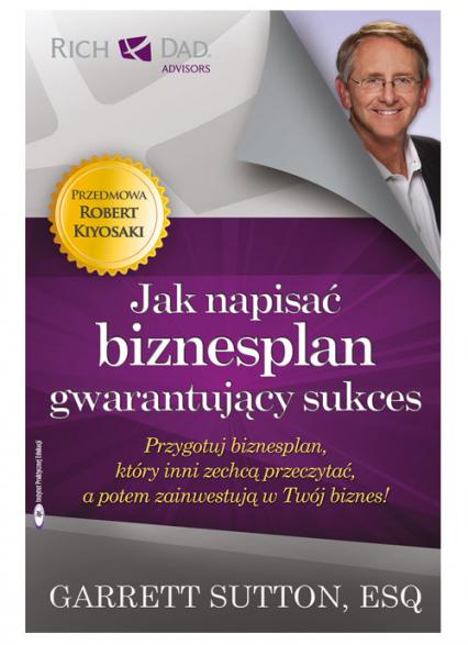 Jak napisać biznesplan gwarantujący sukces Przygotuj biznesplan, który inni zechcą przeczytać, a potem zainwestują w Twój biznes! - Garrett Sutton | okładka