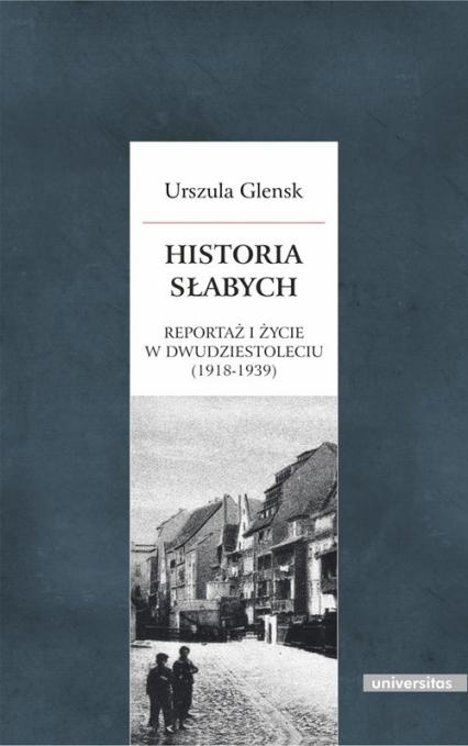 Historia słabych Reportaż i życie w Dwudziestoleciu (1918-1939) - Urszula Glensk | okładka