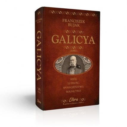 Galicya Tom 1 Galicja - Kraj, ludność, społeczeństwo, rolnictwo - Franciszek Bujak | okładka