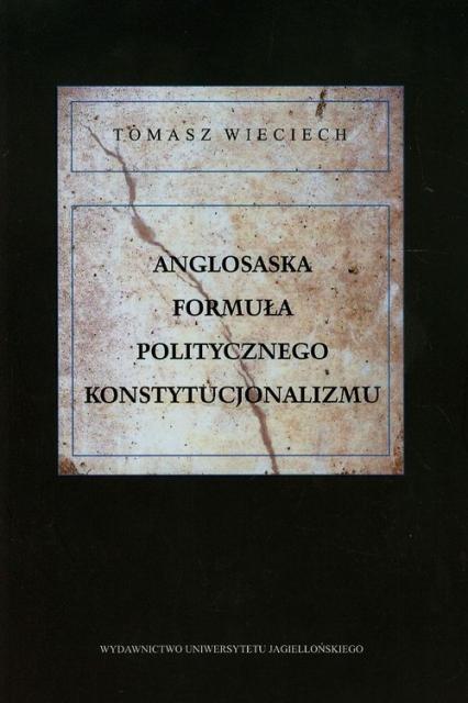 Anglosaska formuła politycznego konstytucjonalizmu - Tomasz Wieciech | okładka
