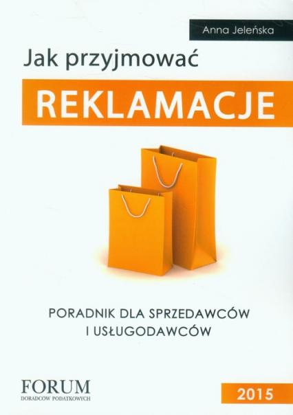 Jak przyjmować reklamacje Poradnik dla sprzedawców i usługodawców - Anna Jeleńska | okładka
