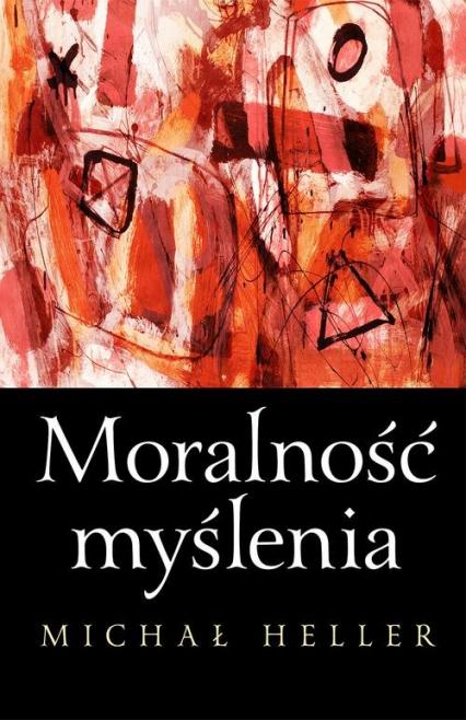 Moralność myślenia - Michał Heller | okładka