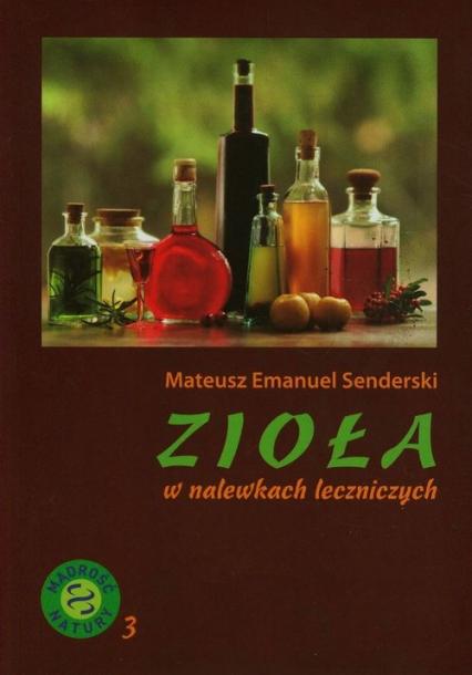 Zioła w nalewkach leczniczych - Senderski Mateusz Emanuel | okładka