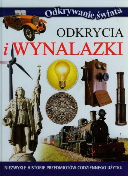 Odkrycia i wynalazki Niezwykłe historie przedmiotów codziennego użytku - zbiorowa praca | okładka