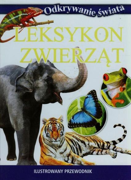 Leksykon zwierząt Ilustrowany przewodnik - zbiorowa praca | okładka