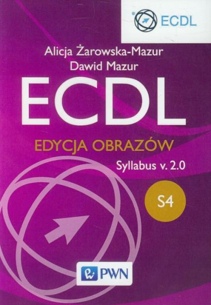 ECDL S4 Edycja obrazów Syllabus v.2.0 - Żarowska-Mazur Alicja, Mazur Dawid | okładka