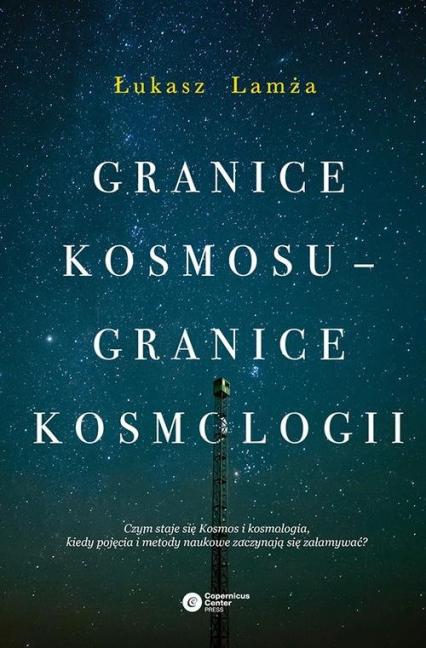 Granice kosmosu granice kosmologii - Łukasz Lamża | okładka