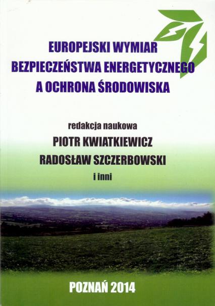 Europejski wymiar bezpieczeństwa energetycznego a ochrona środowiska - zbiorowa Praca | okładka