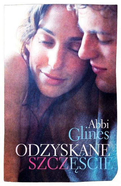 Odzyskane szczęście - Abbi Glines | okładka
