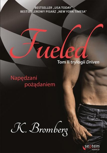 Fueled Napędzani pożądaniem Tom 2 - K. Bromberg | okładka