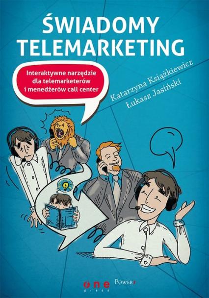 Świadomy telemarketing Interaktywne narzędzie dla telemarketerów i menedżerów call center - Książkiewicz Katarzyna, Jasiński Łukasz | okładka