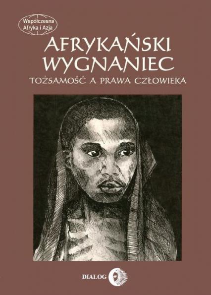 Afrykański wygnaniec Tożsamość a prawa człowieka - zbiorowa Praca   okładka