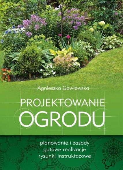 Projektowanie ogrodu - Agnieszka Gawłowska | okładka