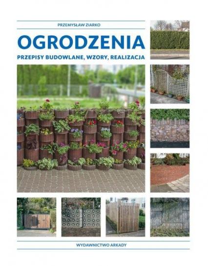 Ogrodzenia Przepisy budowlane, wzory, realizacja - Przemysław Ziarko   okładka