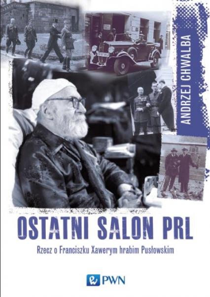 Ostatni salon PRL Rzecz o Franciszku  Xawerym hrabim Pusłowskim. - Andrzej Chwalba | okładka