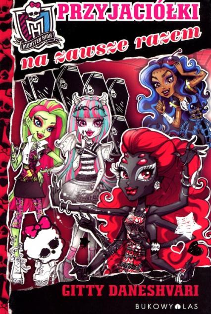 Monster High Przyjaciółki na zawsze razem - Gitty Daneshvari | okładka