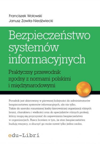 Bezpieczeństwo systemów informacyjnych Praktyczny przewodnik zgodny z normami polskimi i międzynarodowymi - Wołowski Franciszek, Zawiła-Niedźwiecki Janusz   okładka