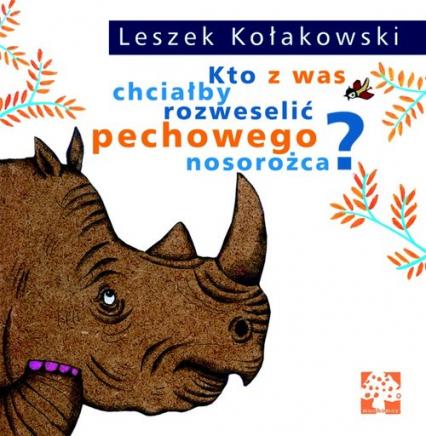 Kto z was chciałby rozweselić pechowego nosorożca? - Leszek Kołakowski | okładka
