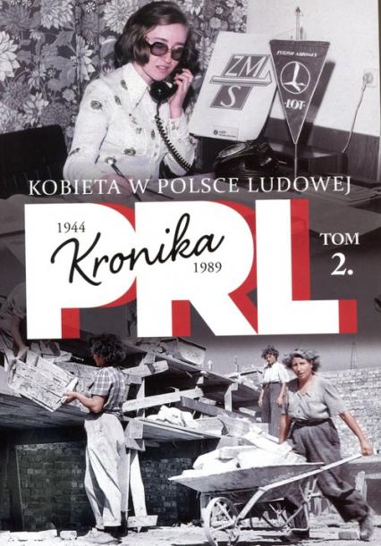 Kobieta w Polsce Ludowej Tom 2 Kronika 1944-1989 - Iwona Kienzler | okładka