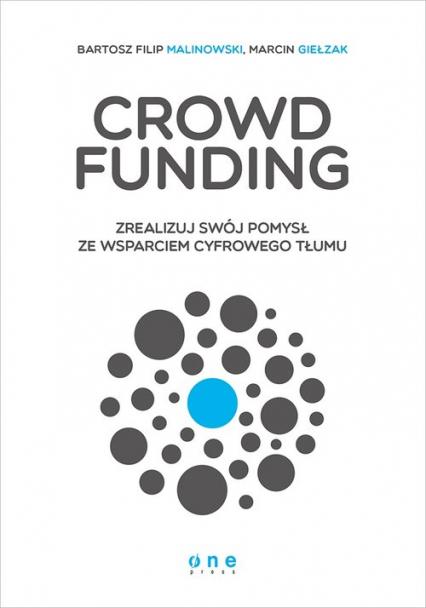 Crowdfunding Zrealizuj swój pomysł ze wsparciem cyfrowego Tłumu - Bartosz Filip Malinowski, Marcin Giełzak | okładka