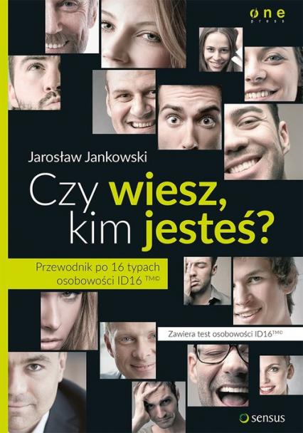 Czy wiesz kim jesteś? Przewodnik po 16 typach osobowości ID16TM - Jarosław Jankowski   okładka