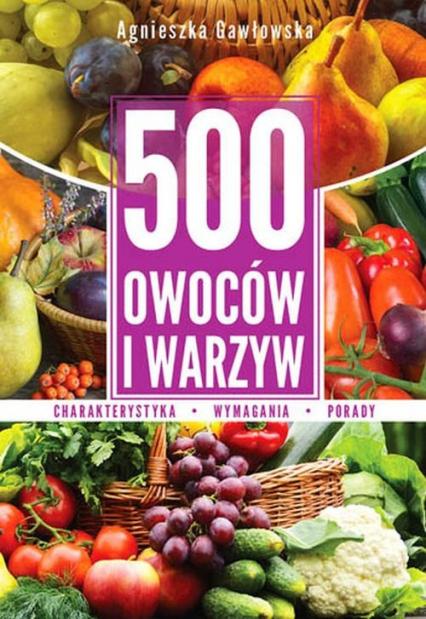 500 owoców i warzyw - Agnieszka Gawłowska | okładka