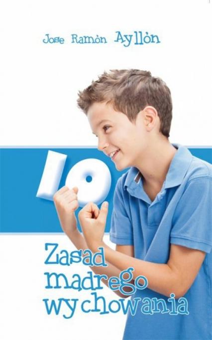 10 zasad mądrego wychowania - Ayllon Jose Ramon | okładka