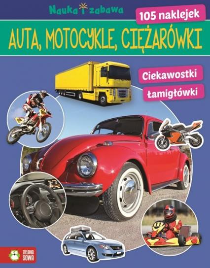 Auta ciężarówki motocykle Nauka i zabawa - zbiorowa praca | okładka