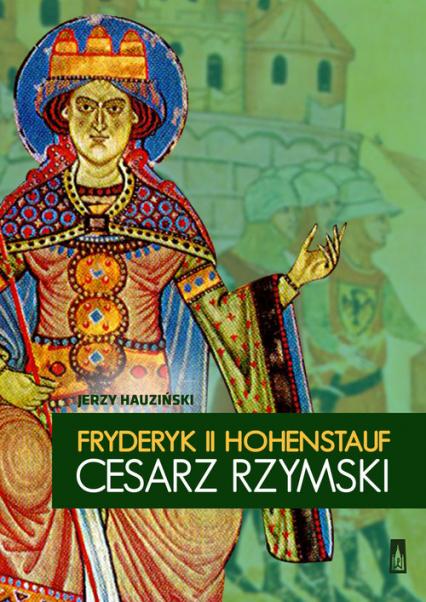 Fryderyk II Hohenstauf, cesarz rzymski - Jerzy Hauziński | okładka