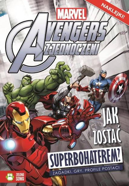 Avengers Jak zostać superbohaterem? Marvel - zbiorowa praca | okładka