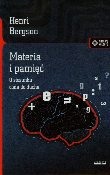 Materia i pamięć O stosunku ciała do ducha - Henri Bergson   okładka