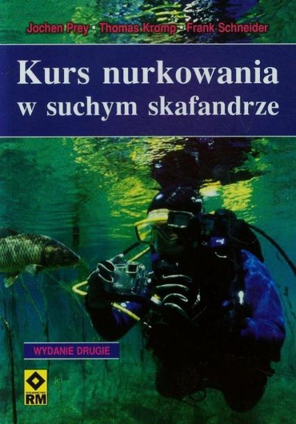 Kurs nurkowania w suchym skafandrze - Prey Jochen, Kromp Thomas, Schneider Frank | okładka