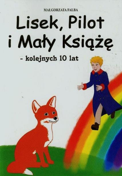 Lisek Pilot i Mały Książę kolejnych 10 lat - Małgorzata Falba | okładka