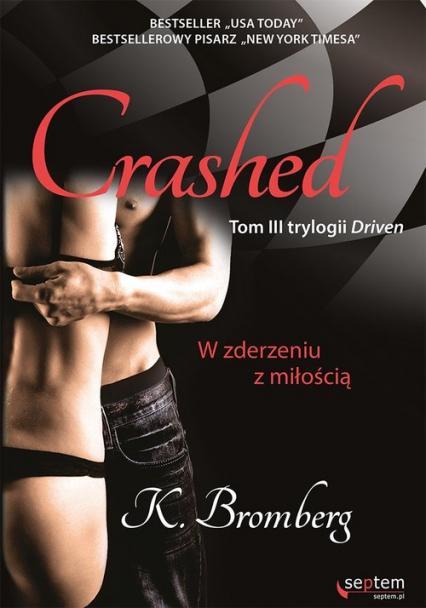 Crashed W zderzeniu z miłością Tom 3 - K. Bromberg | okładka