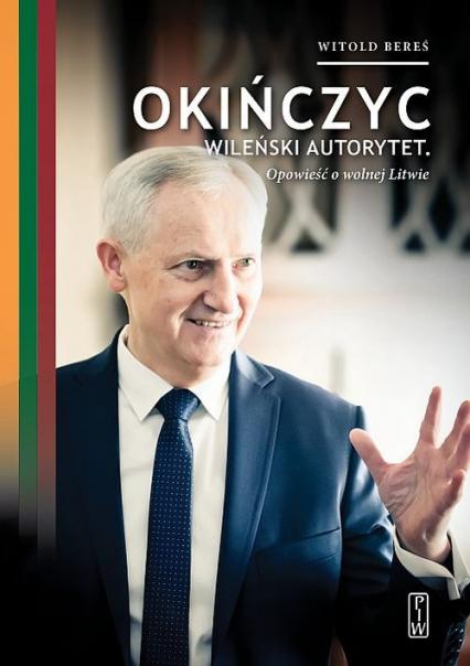 Okińczyc Wileński autorytet Opowieść o wolnej Litwie - Witold Bereś   okładka