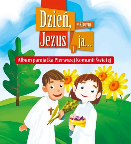 Dzień, w którym Jezus i ja... Album pamiątka Pierwszej Komunii Świętej - Mauro Garofalo | okładka