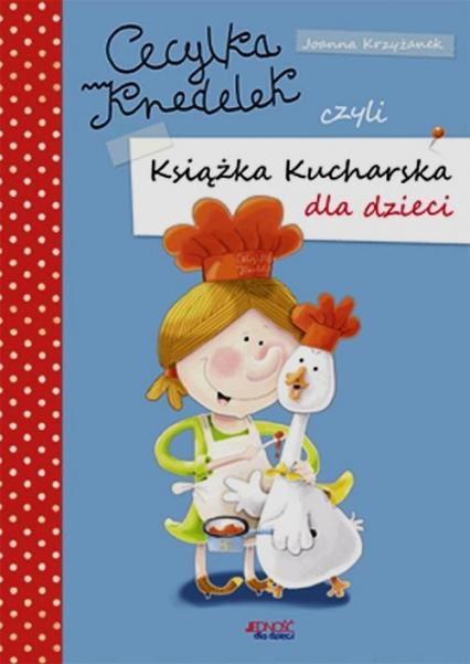 Cecylka Knedelek czyli książka kucharska dla dzieci - Joanna Krzyżanek | okładka