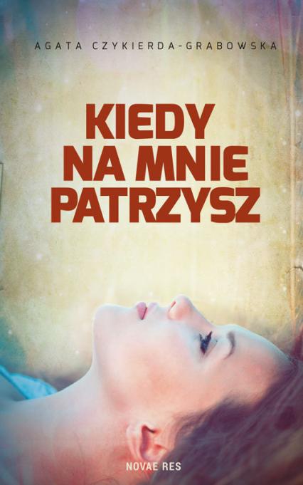 Kiedy na mnie patrzysz - Agata Czykierda-Grabowska | okładka