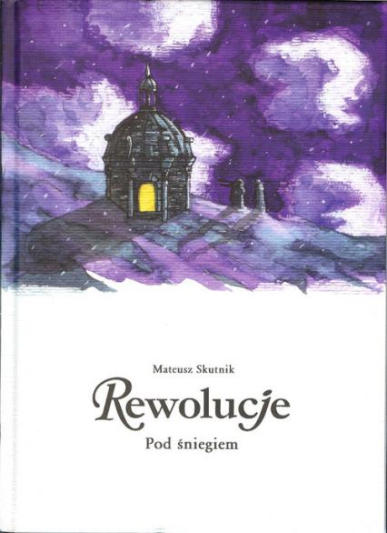 Rewolucje 9 Pod śniegiem - Mateusz Skutnik | okładka